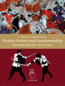 Persian Archery and Swordsmanship: Historical Martial Arts of Iran